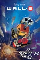 WALL-E: A Robot's Tale ebook by Disney Books