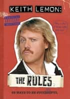 Keith Lemon: The Rules ebook by Keith Lemon