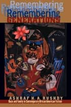Remembering Generations - Race and Family in Contemporary African American Fiction ebook by Ashraf H. A. Rushdy
