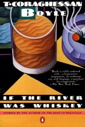 If the River Was Whiskey - Stories ebook by T.C. Boyle
