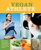 The Vegan Athlete - Maximizing Your Health and Fitness While Maintaining a Compassionate Lifestyle ebook by Kenneth Williams
