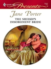 The Sheikh's Disobedient Bride ebook by Jane Porter