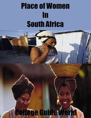 Place of Women In South Africa ebook by College Guide World