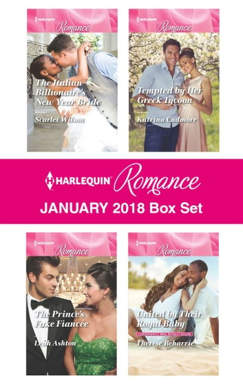 Harlequin Romance January 2018 Box Set - The Italian Billionaire's New Year Bride\The Prince's Fake Fiancée\Tempted by Her Greek Tycoon\United by Their Royal Baby ebook by Scarlet Wilson,Leah Ashton,Katrina Cudmore,Therese Beharrie
