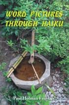 Word Pictures Through Haiku ebook by Paul Holman Faust