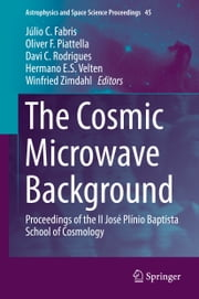 The Cosmic Microwave Background - Proceedings of the II José Plínio Baptista School of Cosmology ebook by Júlio C. Fabris, Davi C. Rodrigues, Hermano E.S. Velten,...