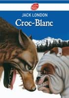 Croc-Blanc - Texte intégral ebook by Jack London