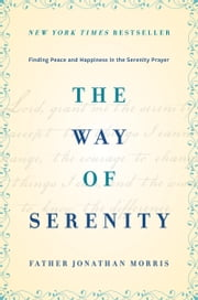 The Way of Serenity - Finding Peace and Happiness in the Serenity Prayer ebook by Father Jonathan Morris
