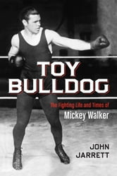 Toy Bulldog - The Fighting Life and Times of Mickey Walker ebook by John Jarrett