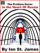 The Problem Solver: In the Heart of Russia ebook by Ian St. James