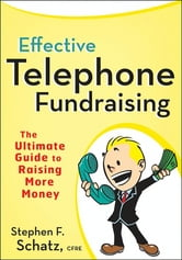 Effective Telephone Fundraising - The Ultimate Guide to Raising More Money ebook by Stephen F. Schatz