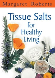 Tissue Salts for Healthy Living ebook by Roberts, Margaret