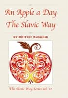 An Apple a Day The Slavic Way ebook by