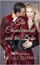 The Chambermaid and the Duke - Rakes & Cyprians Regency Erotica, #8 ebook by Nicole Zahara
