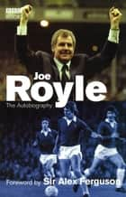 Joe Royle The Autobiography ebook by Joe Royle