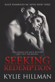Seeking Redemption - Black Shamrocks MC, #3 ebook by Kylie Hillman