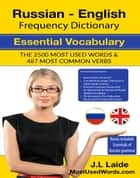 Russian English Frequency Dictionary - Essential Vocabulary & Grammar 2500 Most Used Words & 520 Most Common Verbs - Russian, #1 ebook by J.L. Laide