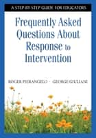 Frequently Asked Questions About Response to Intervention ebook by Roger Pierangelo,George A. Giuliani