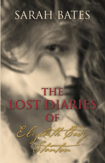 THE LOST DIARIES OF ELIZABETH CADY STANTON ebook by Sarah Bates