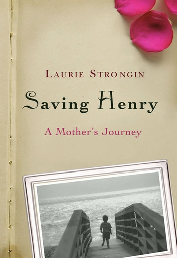 Saving Henry - A Mother's Journey eBook by Laurie Strongin