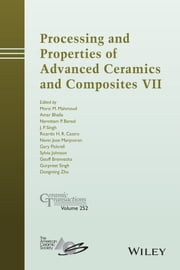 Processing and Properties of Advanced Ceramics and Composites VII - Ceramic Transactions, Volume 252 ebook by Morsi M. Mahmoud,Amar S. Bhalla,Narottam P. Bansal,Ricardo Castro,Navin Jose Manjooran,Gary Pickrell,Sylvia Johnson,Geoff Brennecka,Gurpreet Singh,Dongming Zhu,Jitendra P. Singh