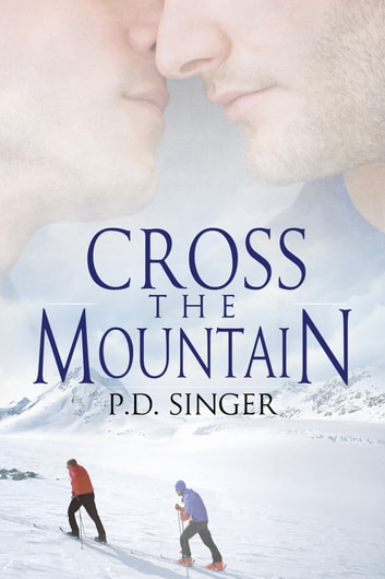 Cross the Mountain ebook by P.D. Singer