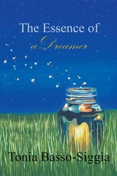 THE ESSENCE OF A DREAMER ebook by Tonia Basso-Siggia