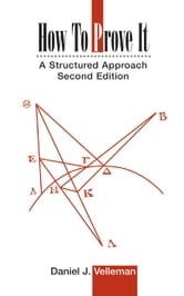 How to Prove It - A Structured Approach ebook by Daniel J. Velleman