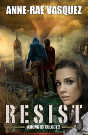 Resist: a Truth Seekers paranormal apocalypse thriller ebook by Anne-Rae Vasquez