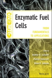 Enzymatic Fuel Cells - From Fundamentals to Applications ebook by Heather R. Luckarift,Plamen B. Atanassov,Glenn R. Johnson