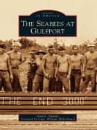 Seabees at Gulfport, The ebook by Gina L. Nichols,Capt. William Hilderbrand