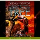 Silver on the Tree audiobook by Susan Cooper