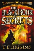 The Black Book of Secrets ebook by F. E. Higgins
