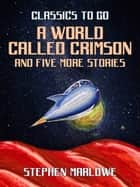 A World Called Crimson and five more stories ebook by