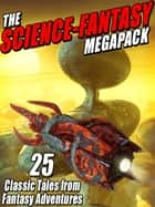 The Science-Fantasy Megapack - 25 Classic Tales from Fantasy Adventures eBook by E. C. Tubb, Sydney J. Bounds