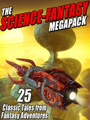 The Science-Fantasy Megapack - 25 Classic Tales from Fantasy Adventures ebook by E. C. Tubb,Sydney J. Bounds