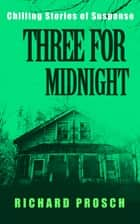 Three For Midnight - Chilling Stories of Suspense ebook by Richard Prosch