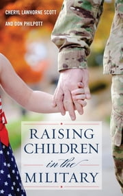Raising Children in the Military ebook by Cheryl Lawhorne-Scott,Don Philpott,Jeff Scott