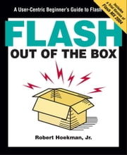 Flash Out of the Box - A User-Centric Beginner's Guide to Flash ebook by Robert Hoekman, Jr.