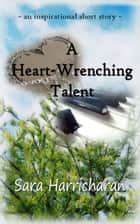 A Heart-Wrenching Talent ebook by Sara Harricharan