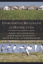 Environmental Regulations and Housing Costs ebook by Arthur C. Nelson,John Randolph,James M. McElfish,Joseph M. Schilling,Jonathan Logan,LLC Newport Partners