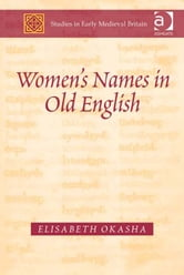 Women's Names in Old English ebook by Dr Elisabeth Okasha,Dr Joanna Story,Dr Roy Flechner