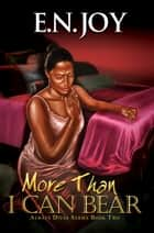 More Than I Can Bear: Always Divas Series Book Two ebook by E.N. Joy