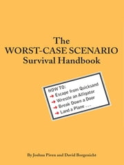 The Worst-Case Scenario Survival Handbook - How to Escape from Quicksand, Wrestle an Alligator, Break Down a Door, Land a Plane... ebook by David Borgenicht,Joshua Piven