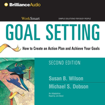 Goal Setting - How to Create an Action Plan and Achieve Your Goals audiobook by Susan B. Wilson,Michael S. Dobson