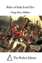 Rulers of India Lord Clive ebook by George Bruce Malleson