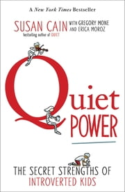 Quiet Power - The Secret Strengths of Introverts ebook by Susan Cain, Gregory Mone, Erica Moroz,...