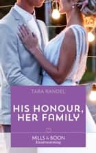 His Honour, Her Family (Mills & Boon Heartwarming) (Meet Me at the Altar, Book 2) eBook by Tara Randel