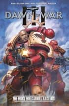 Warhammer: Dawn of War III - The Hunt for Gabriel Angelos ebook by Ryan O'Sullivan, Daniel Indro, Kevin Enhart,...
