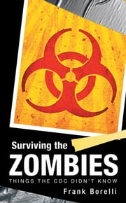 Surviving the Zombies - Things The CDC Didnt Know ebook by Frank Borelli